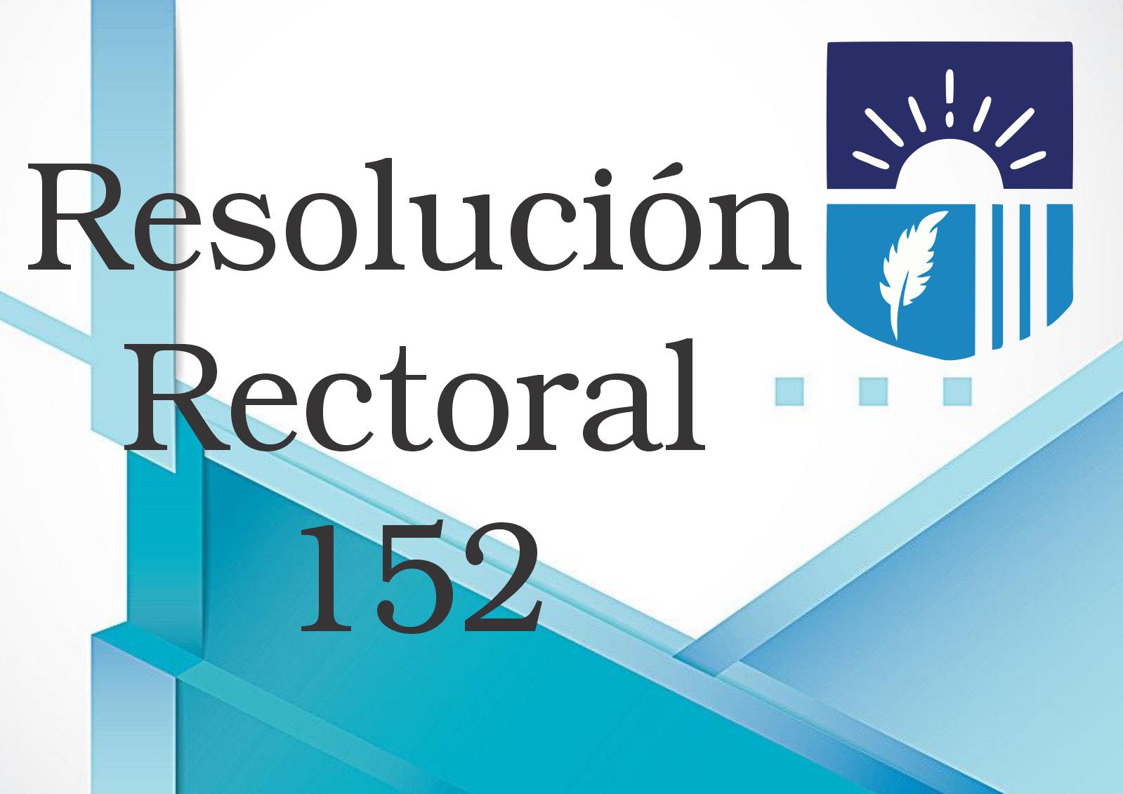 RESOLUCIÓN RECTORAL 152 DE 2020